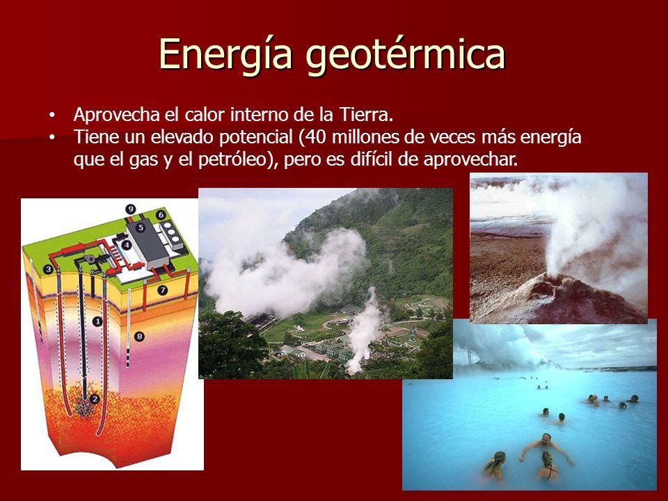 Energía geotérmica Aprovecha el calor interno de la Tierra. Tiene un elevado potencial (40 millones de veces más energía que el gas y el petróleo), pe