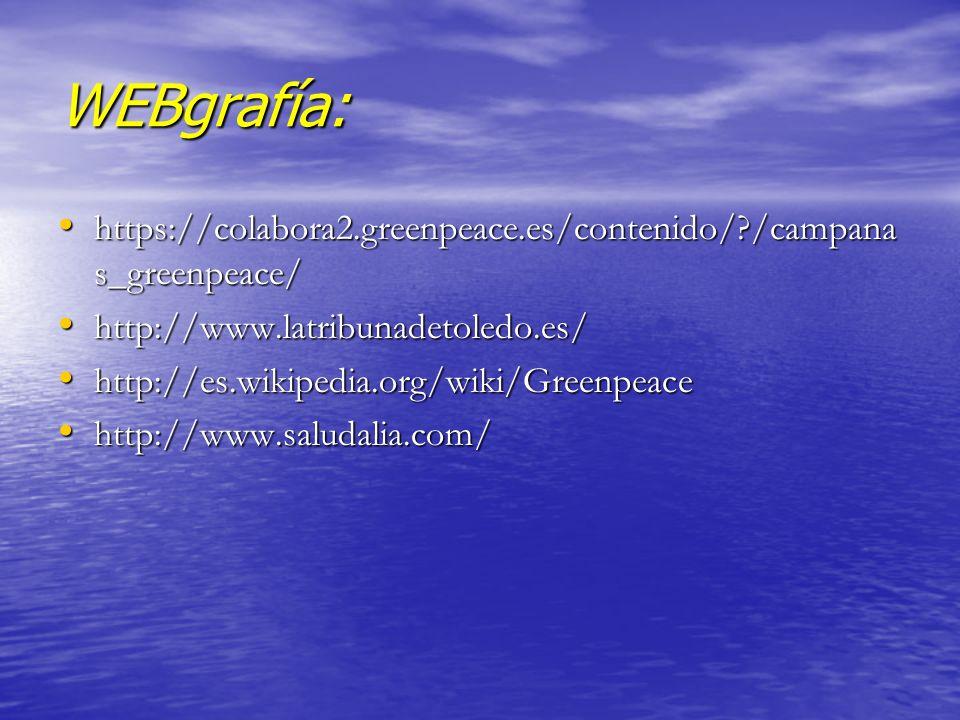WEBgrafía: https://colabora2.greenpeace.es/contenido/?/campana s_greenpeace/ https://colabora2.greenpeace.es/contenido/?/campana s_greenpeace/ http://