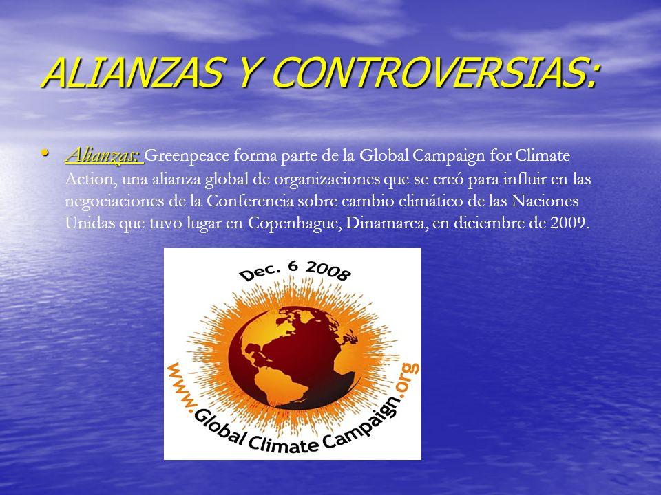 ALIANZAS Y CONTROVERSIAS: Alianzas: Alianzas: Greenpeace forma parte de la Global Campaign for Climate Action, una alianza global de organizaciones qu