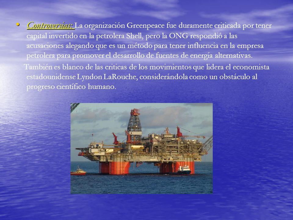 Controversias: Controversias: La organización Greenpeace fue duramente criticada por tener capital invertido en la petrolera Shell, pero la ONG respon