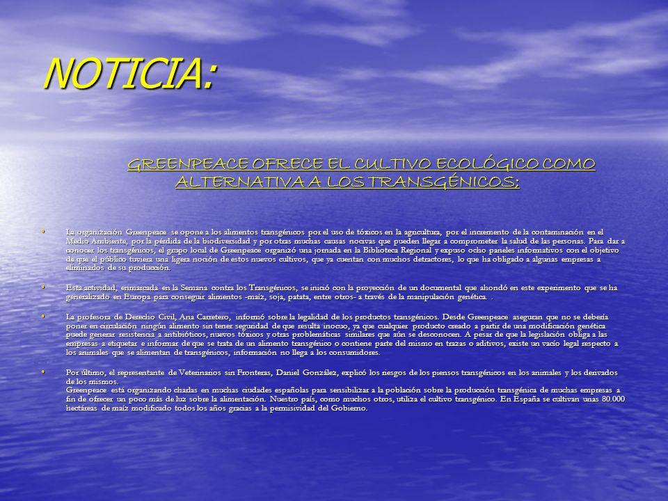 NOTICIA: GREENPEACE OFRECE EL CULTIVO ECOLÓGICO COMO ALTERNATIVA A LOS TRANSGÉNICOS; GREENPEACE OFRECE EL CULTIVO ECOLÓGICO COMO ALTERNATIVA A LOS TRA