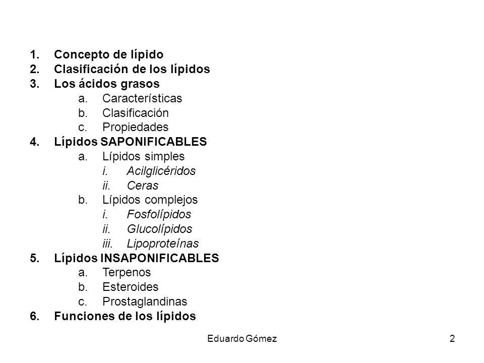 1.Concepto de lípido 2.Clasificación de los lípidos 3.Los ácidos grasos a.Características b.Clasificación c.Propiedades 4.Lípidos SAPONIFICABLES a.Líp