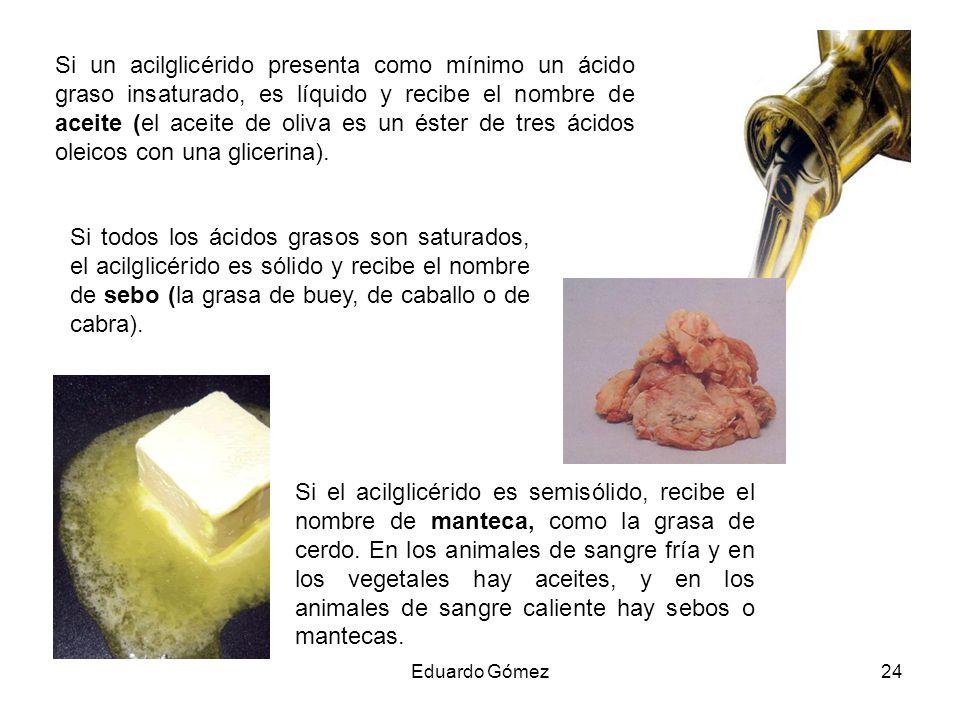 Si un acilglicérido presenta como mínimo un ácido graso insaturado, es líquido y recibe el nombre de aceite (el aceite de oliva es un éster de tres ác