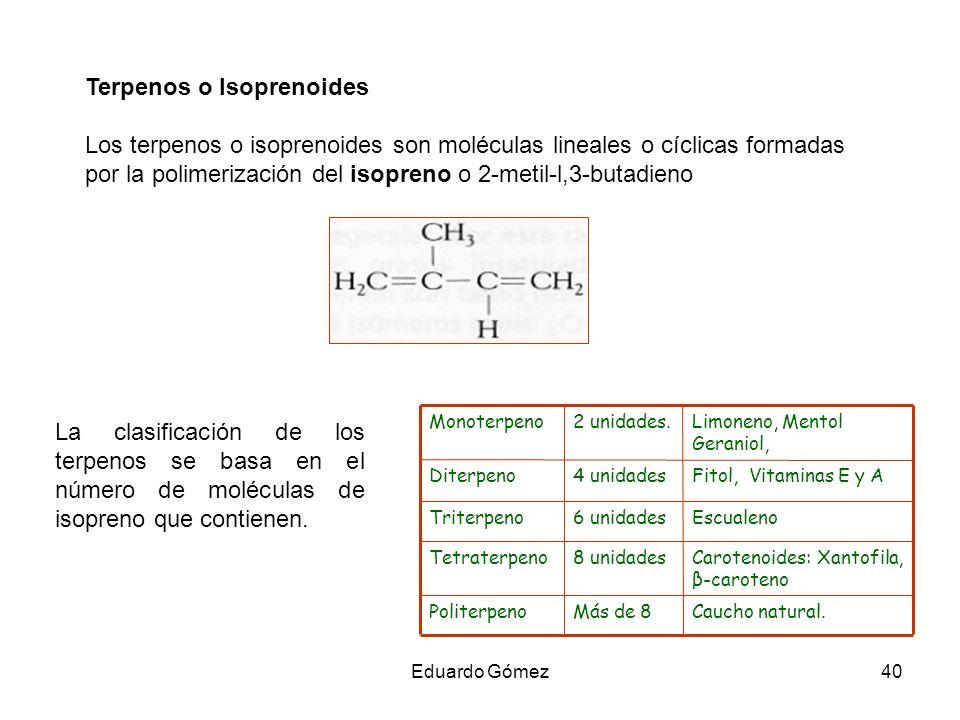 Terpenos o Isoprenoides Los terpenos o isoprenoides son moléculas lineales o cíclicas formadas por la polimerización del isopreno o 2-metil-l,3-butadi
