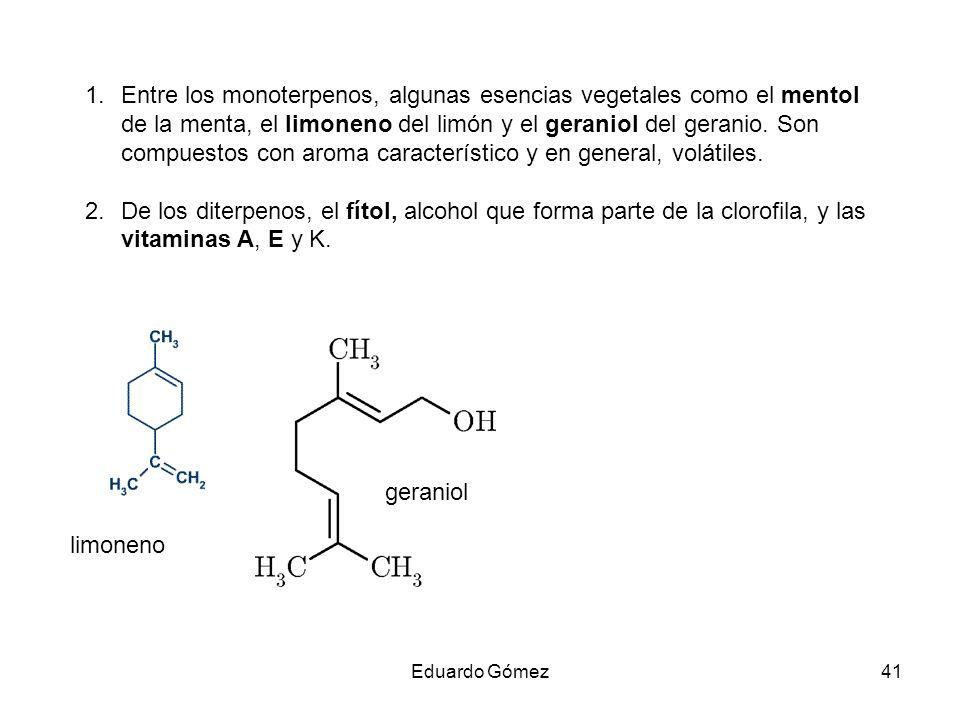 1.Entre los monoterpenos, algunas esencias vegetales como el mentol de la menta, el limoneno del limón y el geraniol del geranio. Son compuestos con a