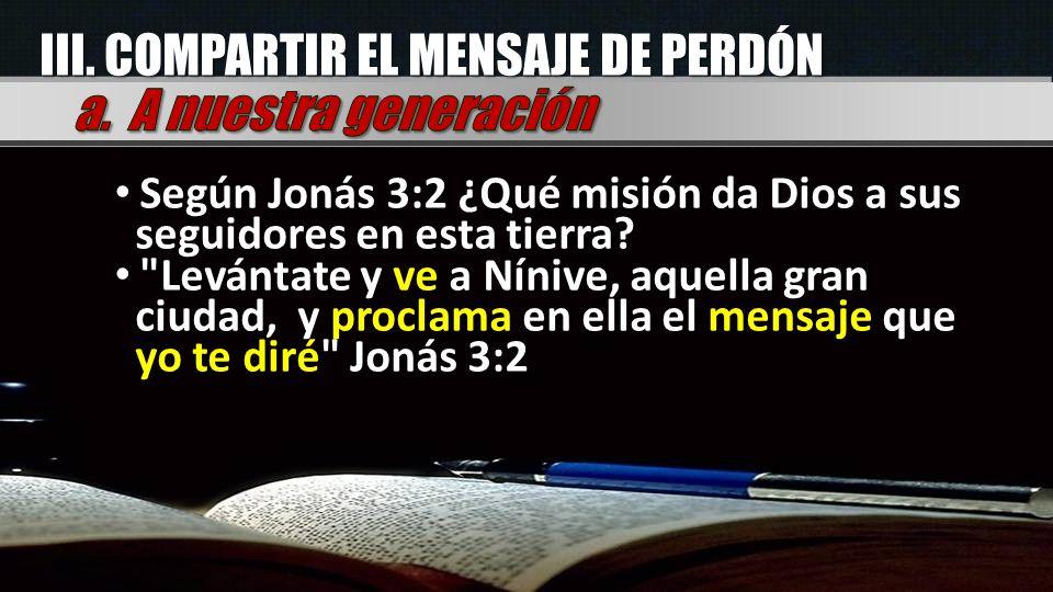 Según Jonás 3:2 ¿Qué misión da Dios a sus seguidores en esta tierra?