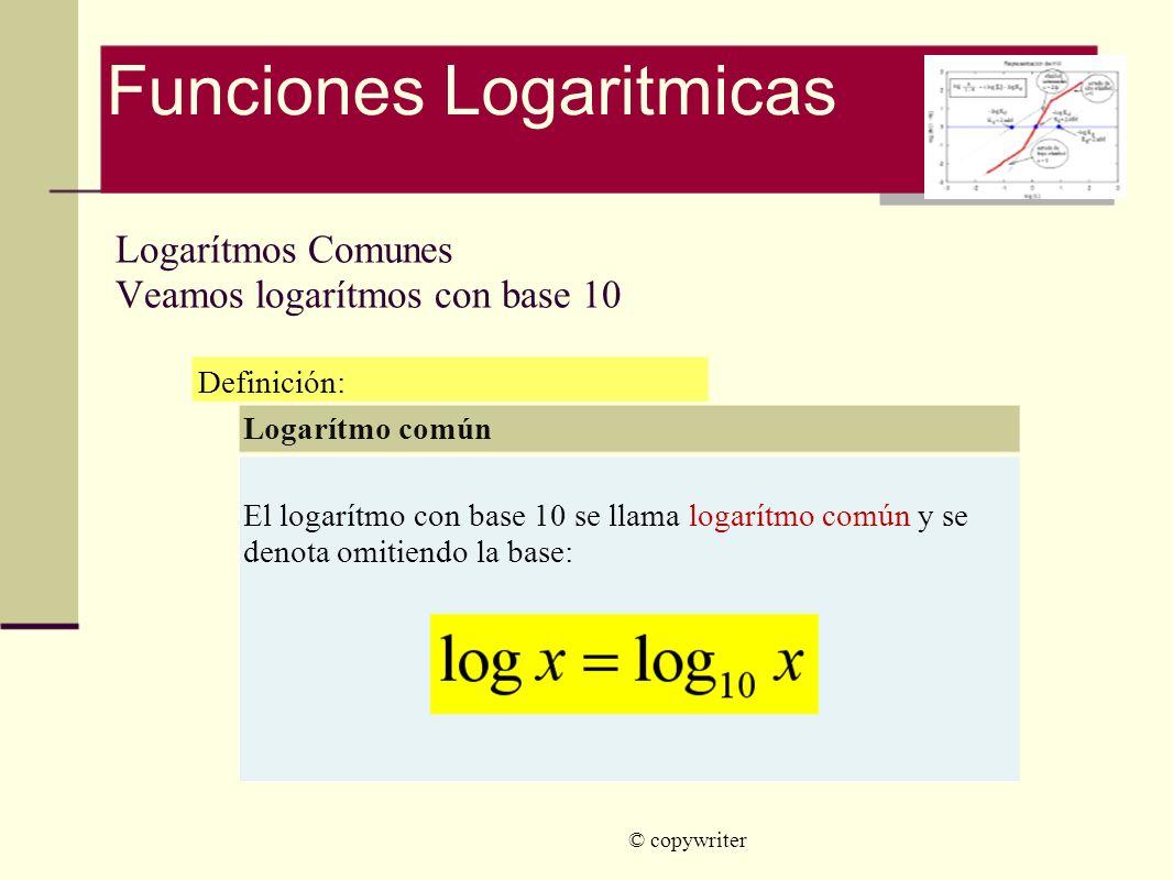 Logarítmos Comunes Veamos logarítmos con base 10 © copywriter Definición: Logarítmo común El logarítmo con base 10 se llama logarítmo común y se denot