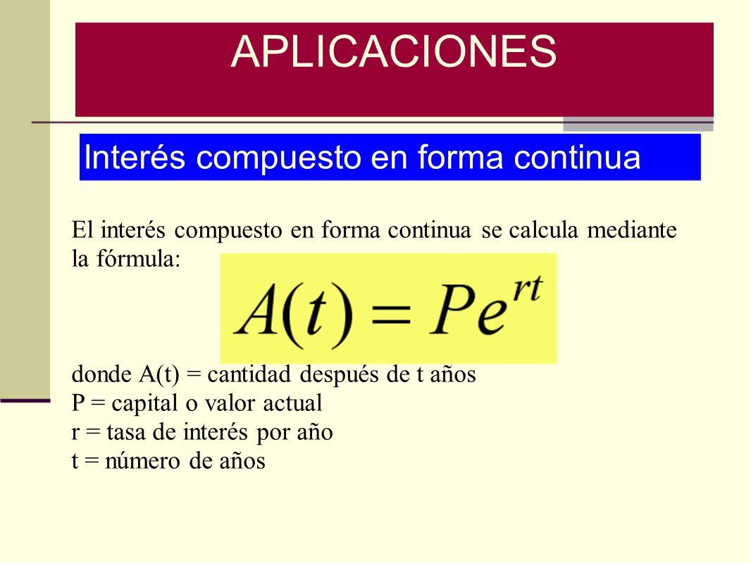 Interés compuesto en forma continua El interés compuesto en forma continua se calcula mediante la fórmula: donde A(t) = cantidad después de t años P =
