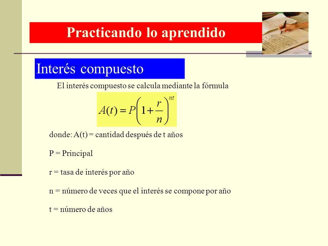Interés compuesto El interés compuesto se calcula mediante la fórmula donde: A(t) = cantidad después de t años P = Principal r = tasa de interés por a