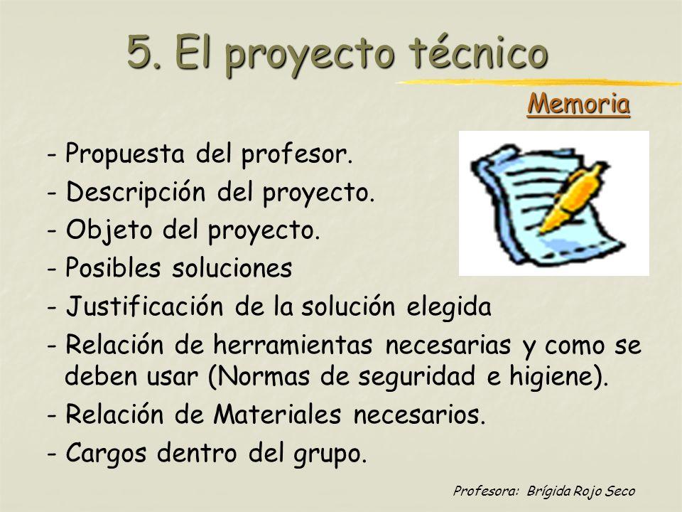 Profesora: Brígida Rojo Seco 5. El proyecto técnico - Propuesta del profesor. - Descripción del proyecto. - Objeto del proyecto. - Posibles soluciones