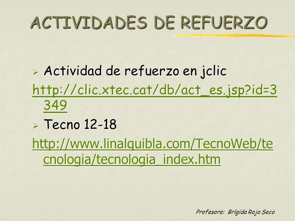 Profesora: Brígida Rojo Seco ACTIVIDADES DE REFUERZO Actividad de refuerzo en jclic Actividad de refuerzo en jclic http://clic.xtec.cat/db/act_es.jsp?