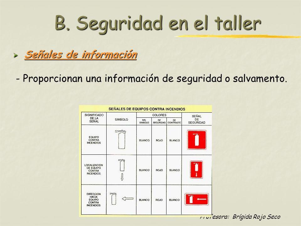 Profesora: Brígida Rojo Seco B. Seguridad en el taller Señales de información Señales de información - Proporcionan una información de seguridad o sal