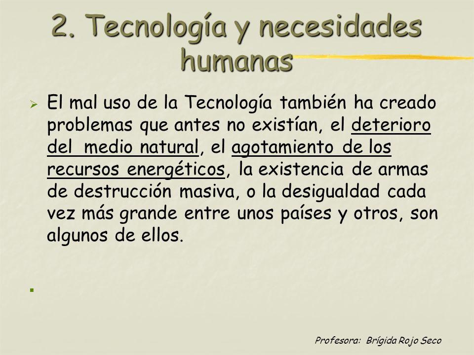 El mal uso de la Tecnología también ha creado problemas que antes no existían, el deterioro del medio natural, el agotamiento de los recursos energéti