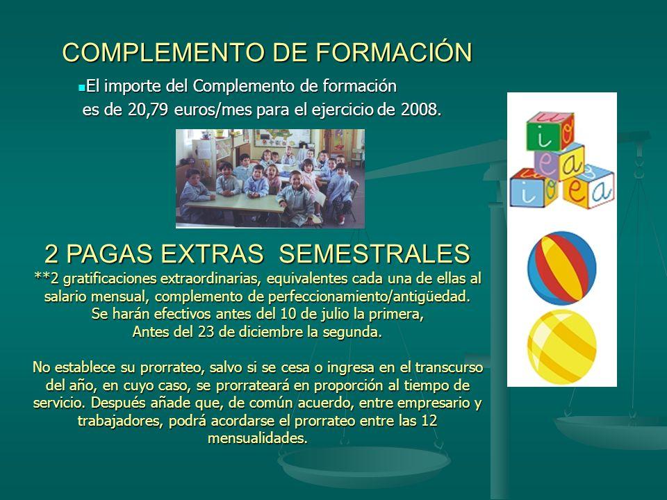 COMPLEMENTO DE FORMACIÓN 2 PAGAS EXTRAS SEMESTRALES **2 gratificaciones extraordinarias, equivalentes cada una de ellas al salario mensual, complement