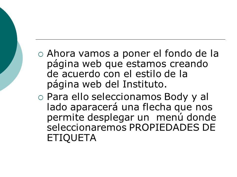 Ahora vamos a poner el fondo de la página web que estamos creando de acuerdo con el estilo de la página web del Instituto. Para ello seleccionamos Bod