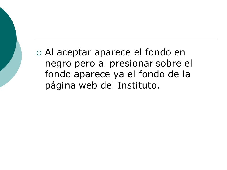 Al aceptar aparece el fondo en negro pero al presionar sobre el fondo aparece ya el fondo de la página web del Instituto.