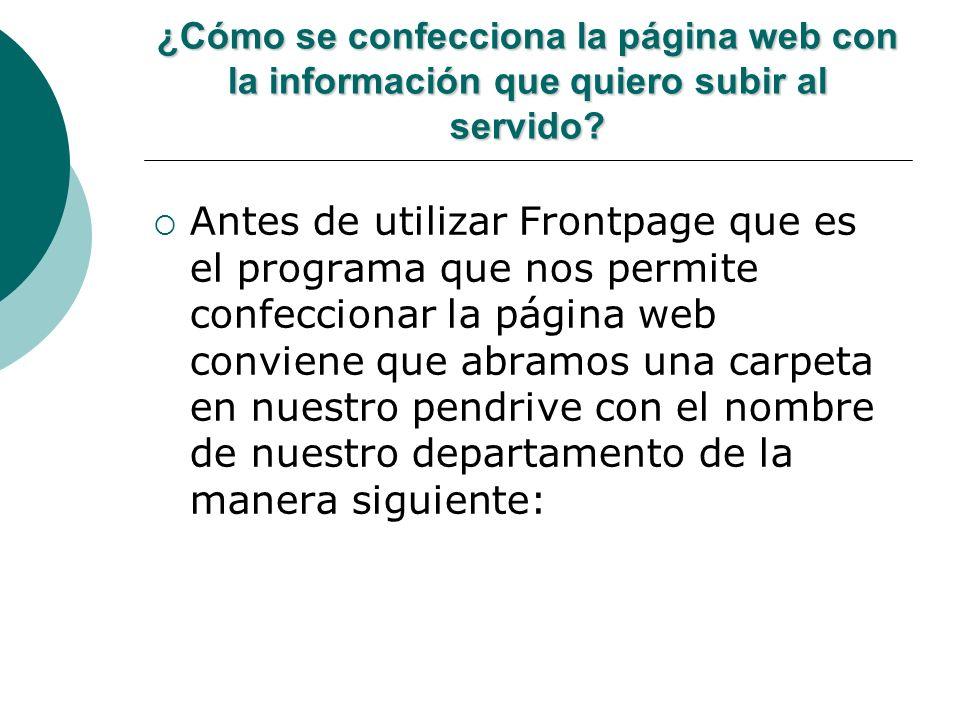 ¿Cómo se confecciona la página web con la información que quiero subir al servido? Antes de utilizar Frontpage que es el programa que nos permite conf