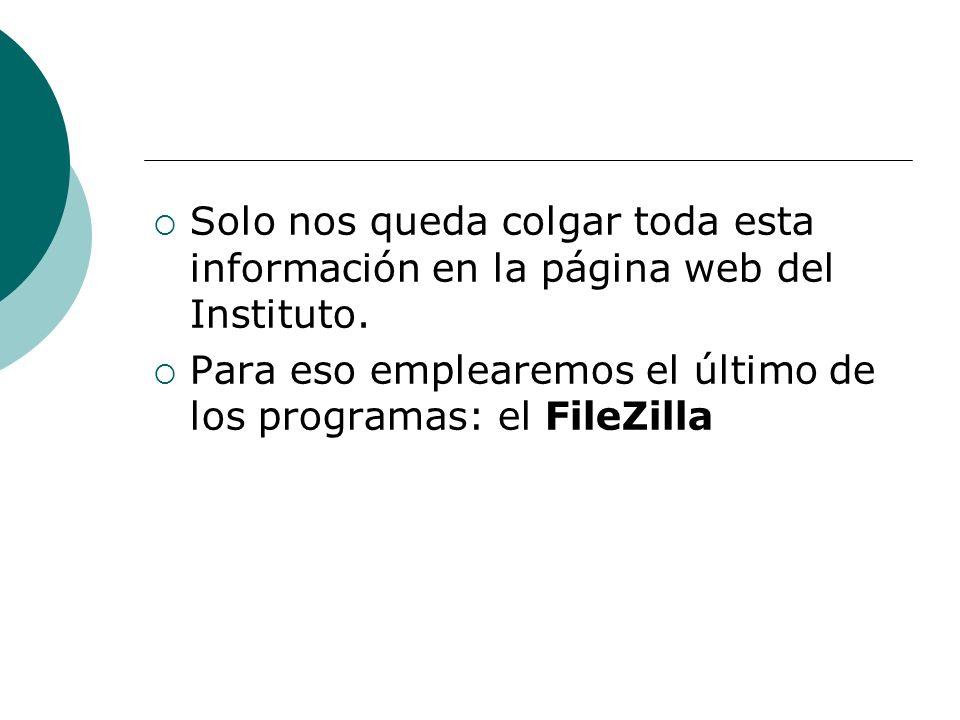 Solo nos queda colgar toda esta información en la página web del Instituto. Para eso emplearemos el último de los programas: el FileZilla