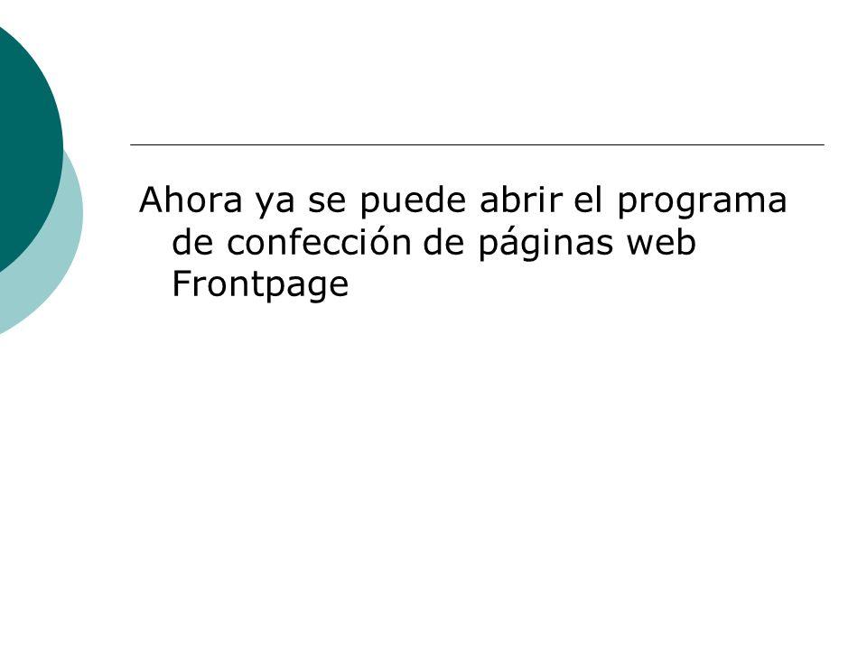 Ahora ya se puede abrir el programa de confección de páginas web Frontpage