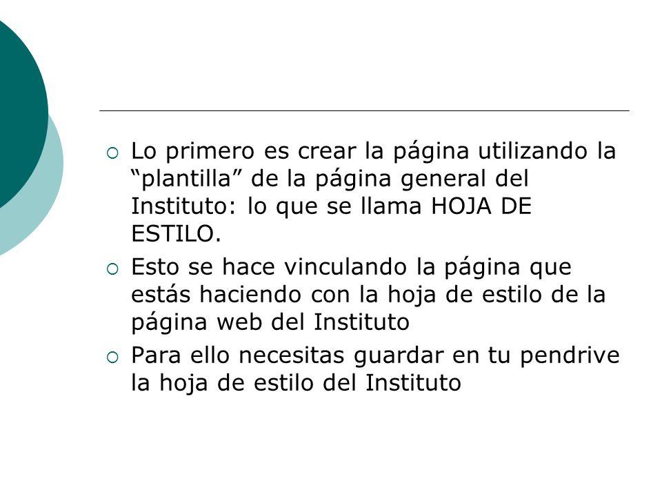 Lo primero es crear la página utilizando la plantilla de la página general del Instituto: lo que se llama HOJA DE ESTILO. Esto se hace vinculando la p