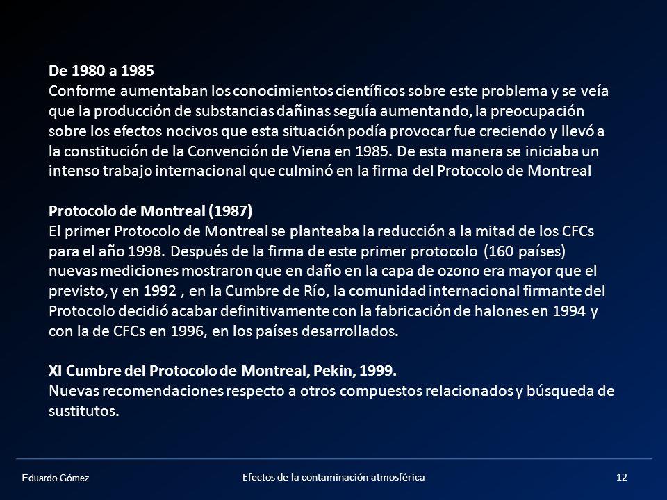 Eduardo Gómez Efectos de la contaminación atmosférica12 De 1980 a 1985 Conforme aumentaban los conocimientos científicos sobre este problema y se veía