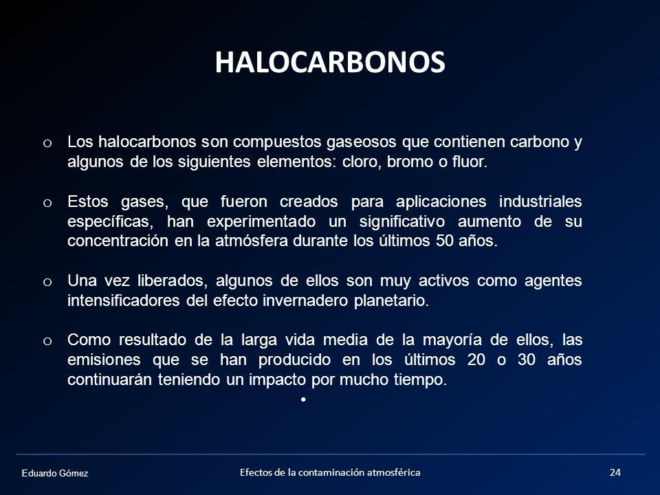 Eduardo Gómez HALOCARBONOS Efectos de la contaminación atmosférica24 o Los halocarbonos son compuestos gaseosos que contienen carbono y algunos de los