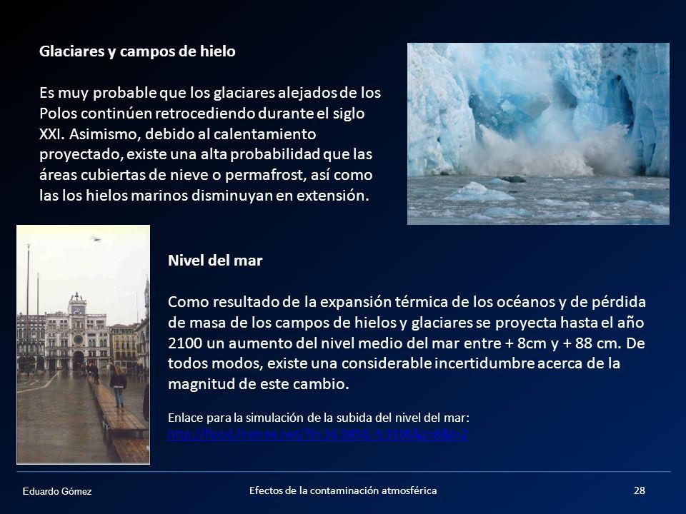 Eduardo Gómez Efectos de la contaminación atmosférica28 Nivel del mar Como resultado de la expansión térmica de los océanos y de pérdida de masa de lo