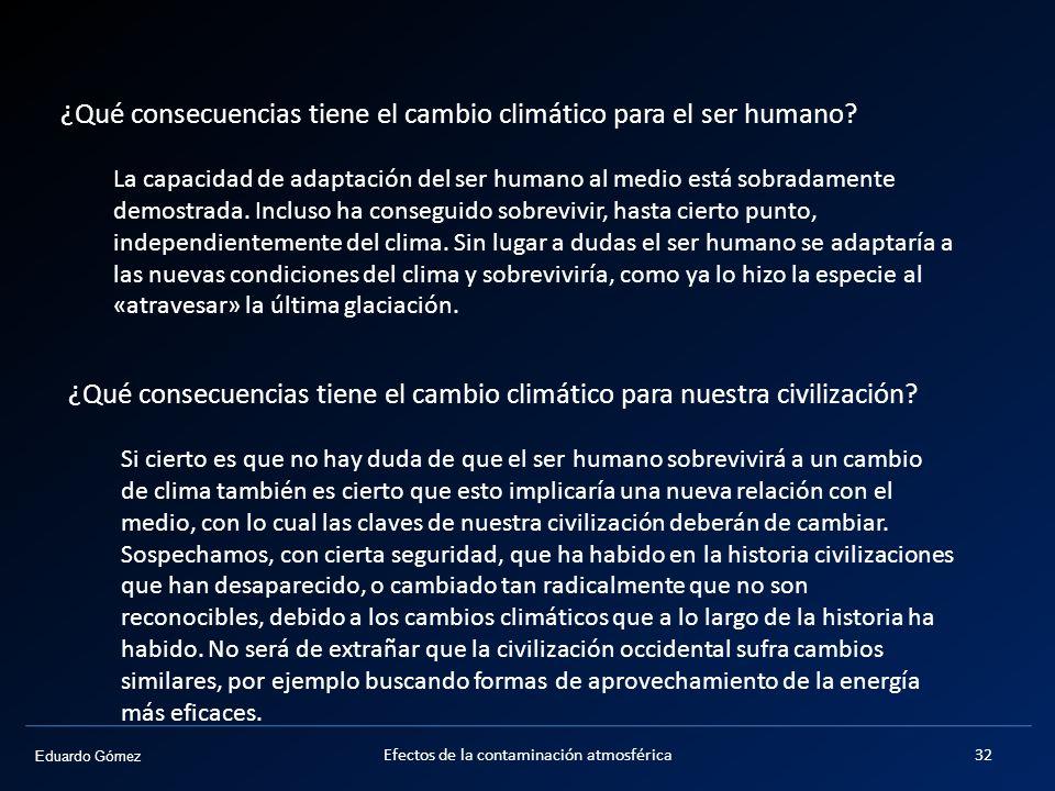 Eduardo Gómez Efectos de la contaminación atmosférica32 ¿Qué consecuencias tiene el cambio climático para el ser humano? La capacidad de adaptación de