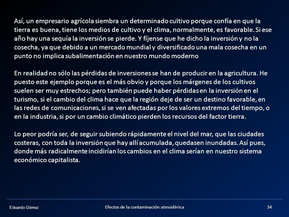 Eduardo Gómez Efectos de la contaminación atmosférica34 Así, un empresario agrícola siembra un determinado cultivo porque confía en que la tierra es b