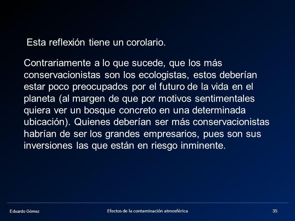Eduardo Gómez Efectos de la contaminación atmosférica35 Esta reflexión tiene un corolario. Contrariamente a lo que sucede, que los más conservacionist