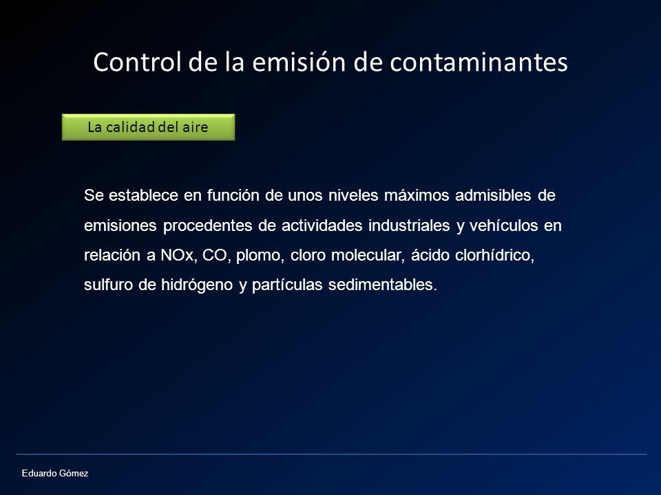 Eduardo Gómez Control de la emisión de contaminantes Se establece en función de unos niveles máximos admisibles de emisiones procedentes de actividade
