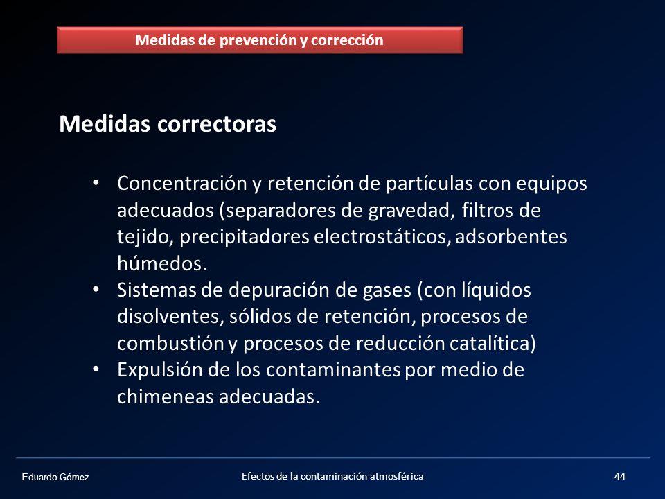 Eduardo Gómez Efectos de la contaminación atmosférica44 Medidas correctoras Concentración y retención de partículas con equipos adecuados (separadores