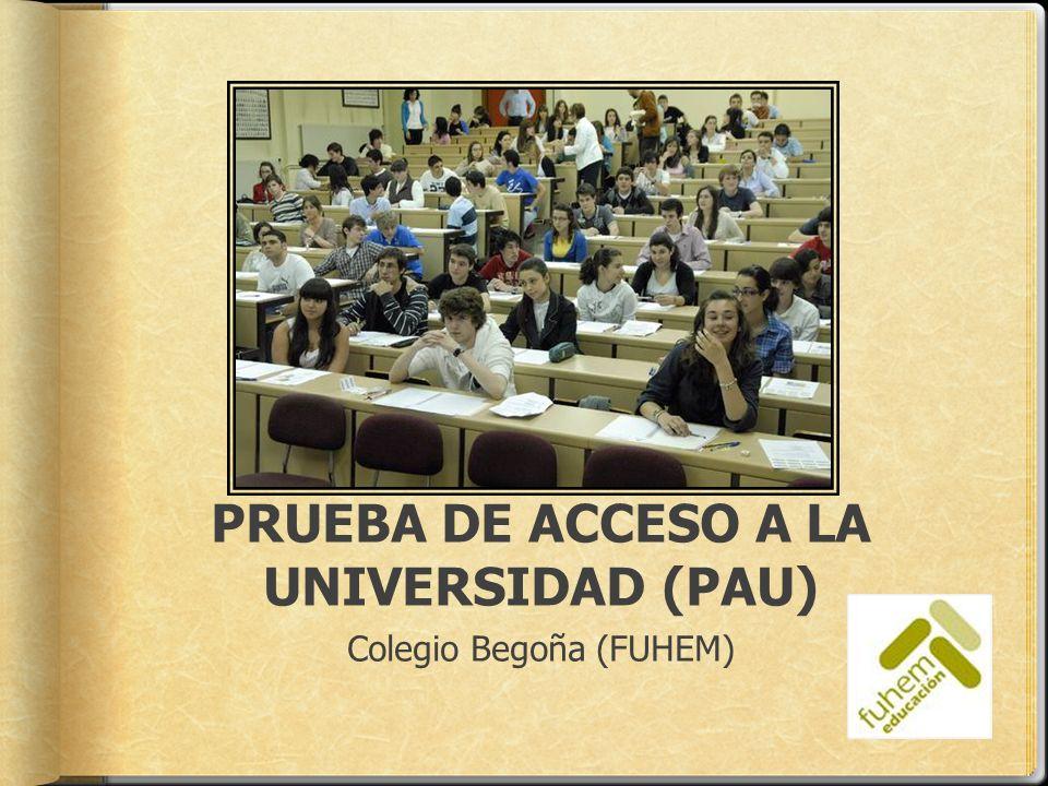 PRUEBA DE ACCESO A LA UNIVERSIDAD (PAU) Colegio Begoña (FUHEM)