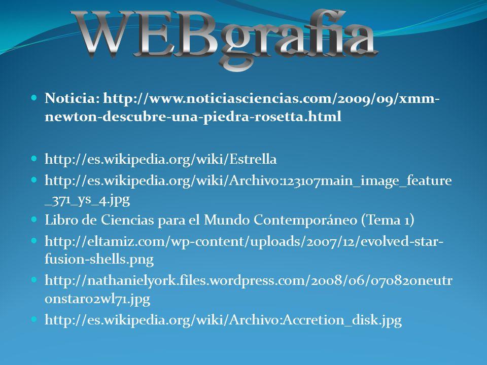Noticia: http://www.noticiasciencias.com/2009/09/xmm- newton-descubre-una-piedra-rosetta.html http://es.wikipedia.org/wiki/Estrella http://es.wikipedi