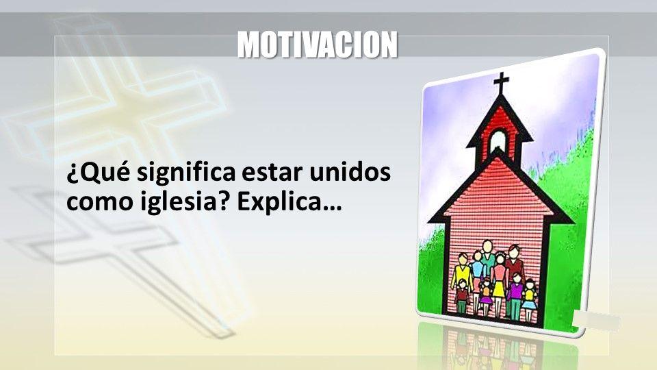 MOTIVACION ¿Qué significa estar unidos como iglesia Explica…