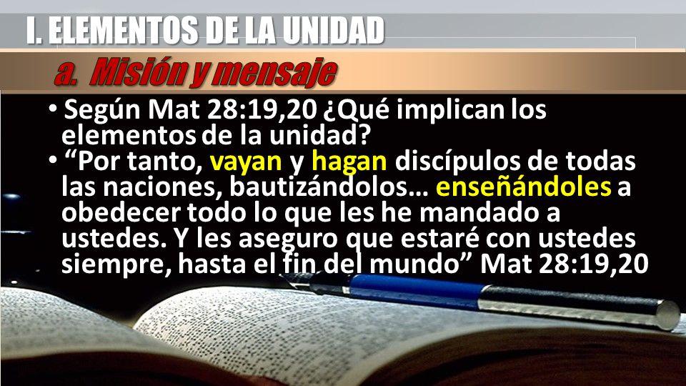 I. ELEMENTOS DE LA UNIDAD Según Mat 28:19,20 ¿Qué implican los elementos de la unidad.
