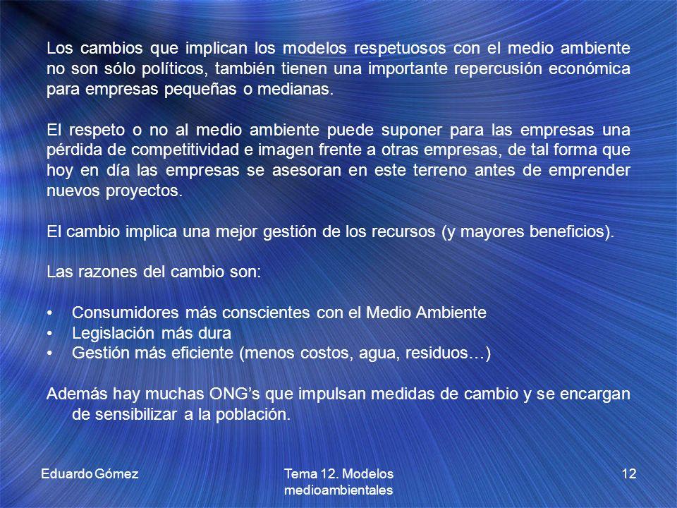 Eduardo GómezTema 12. Modelos medioambientales 12 Los cambios que implican los modelos respetuosos con el medio ambiente no son sólo políticos, tambié