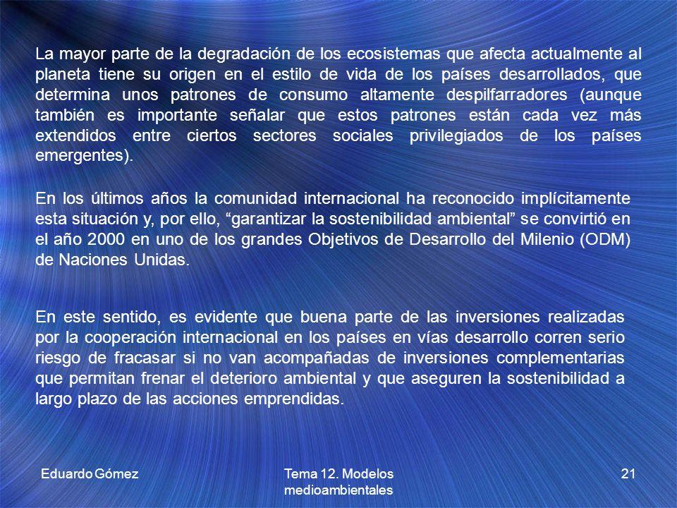 Eduardo GómezTema 12. Modelos medioambientales 21 La mayor parte de la degradación de los ecosistemas que afecta actualmente al planeta tiene su orige