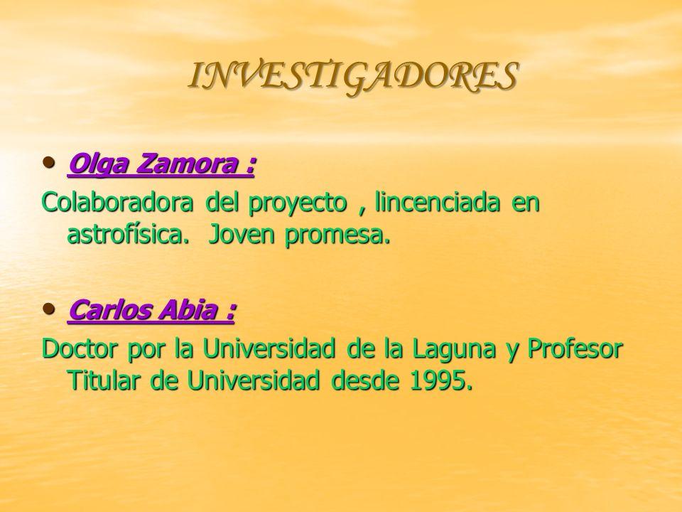 INVESTIGADORES INVESTIGADORES Olga Zamora : Olga Zamora : Colaboradora del proyecto, lincenciada en astrofísica.