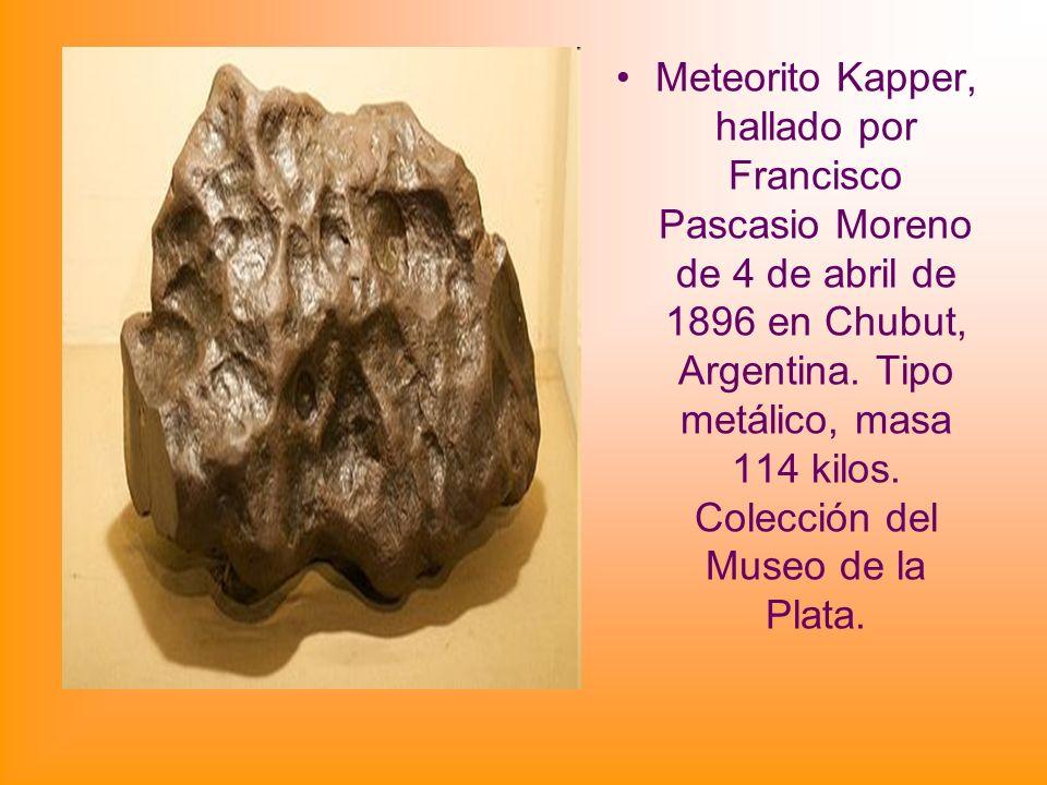 Meteorito Kapper, hallado por Francisco Pascasio Moreno de 4 de abril de 1896 en Chubut, Argentina. Tipo metálico, masa 114 kilos. Colección del Museo