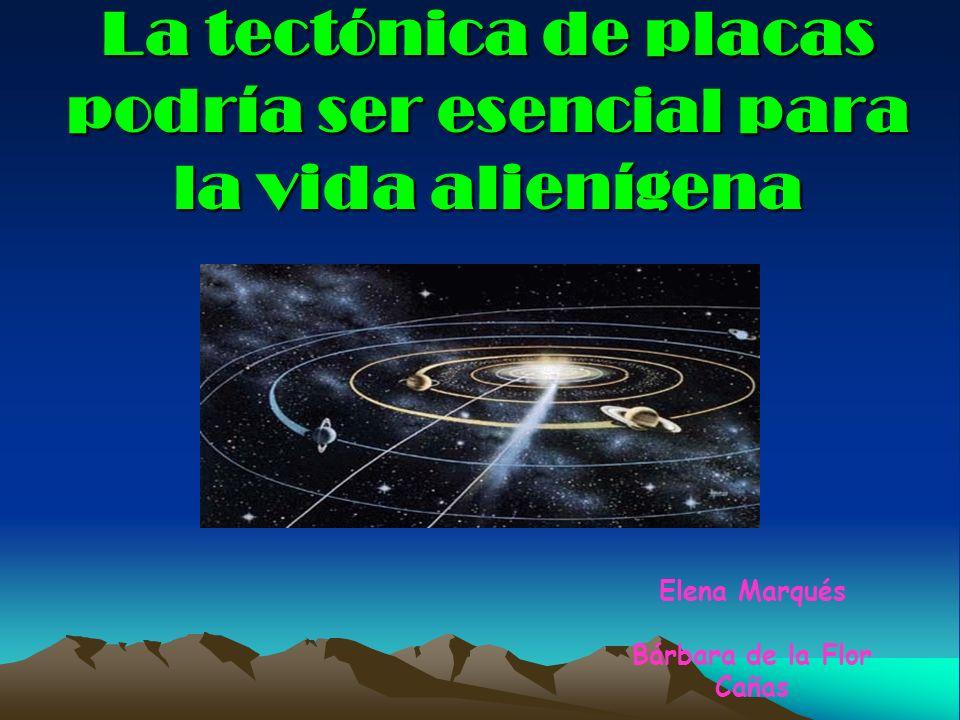 La tectónica de placas podría ser esencial para la vida alienígena Elena Marqués Bárbara de la Flor Cañas