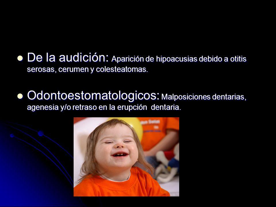 De la audición: Aparición de hipoacusias debido a otitis serosas, cerumen y colesteatomas.