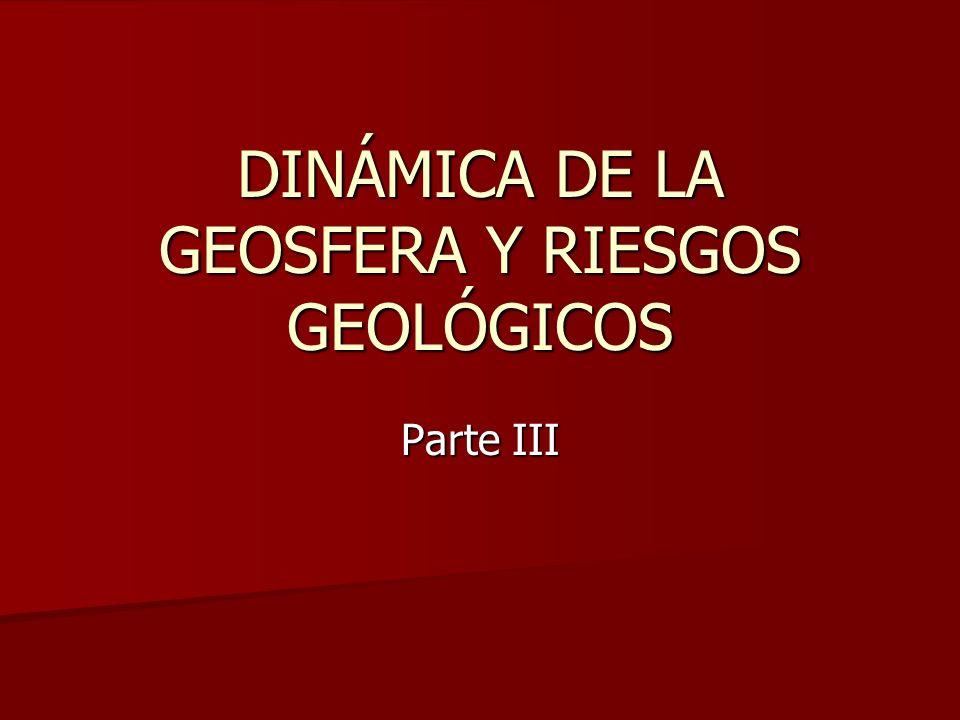 DINÁMICA DE LA GEOSFERA Y RIESGOS GEOLÓGICOS Parte III