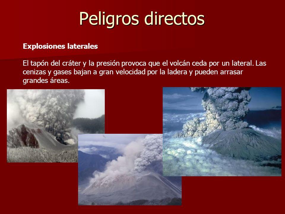 Peligros directos Explosiones laterales El tapón del cráter y la presión provoca que el volcán ceda por un lateral. Las cenizas y gases bajan a gran v