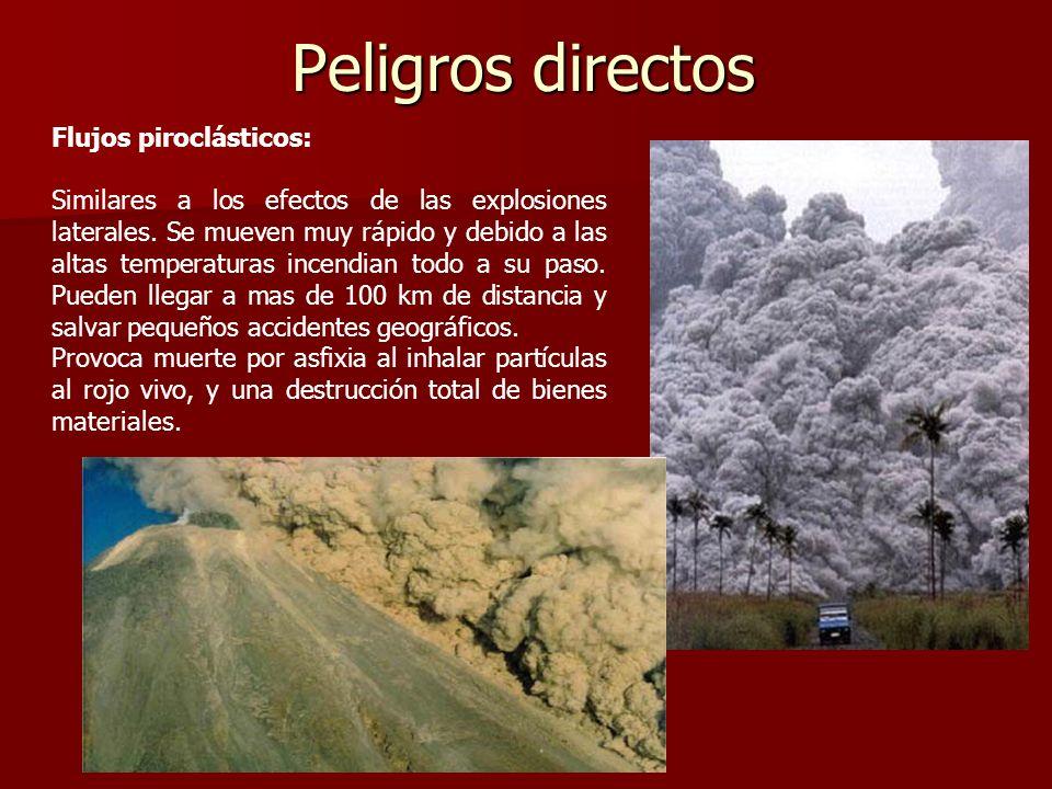 Peligros directos Flujos piroclásticos: Similares a los efectos de las explosiones laterales. Se mueven muy rápido y debido a las altas temperaturas i