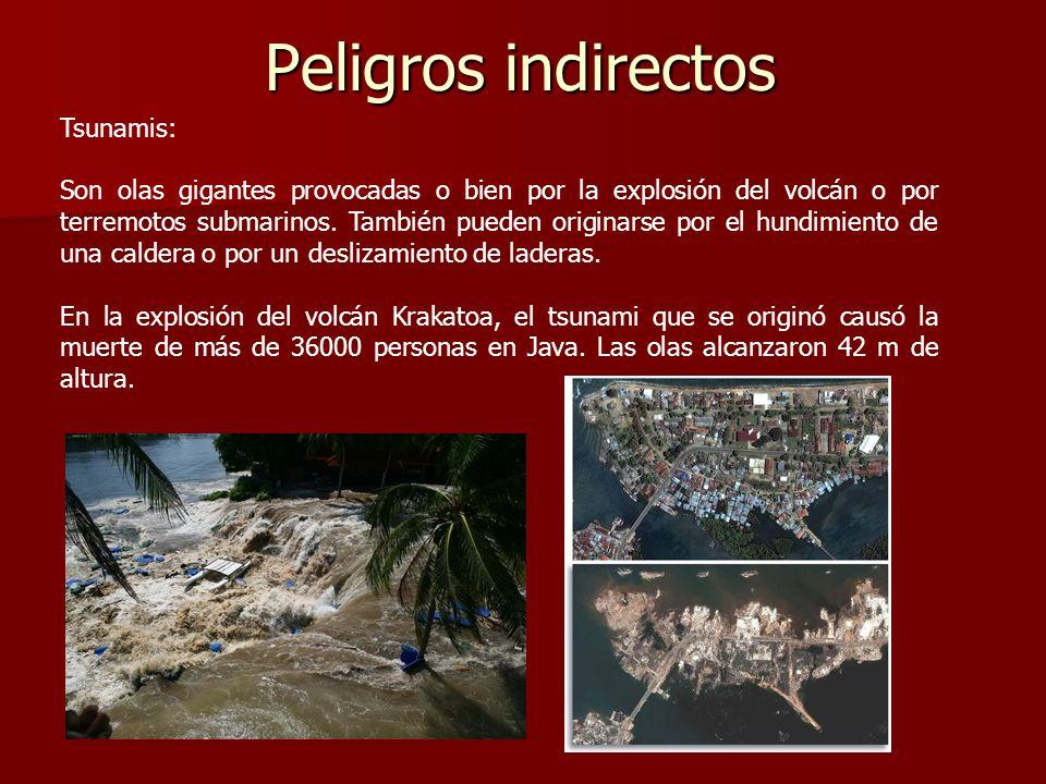 Peligros indirectos Tsunamis: Son olas gigantes provocadas o bien por la explosión del volcán o por terremotos submarinos. También pueden originarse p