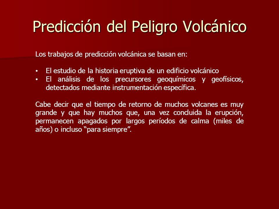 Predicción del Peligro Volcánico Los trabajos de predicción volcánica se basan en: El estudio de la historia eruptiva de un edificio volcánico El anál