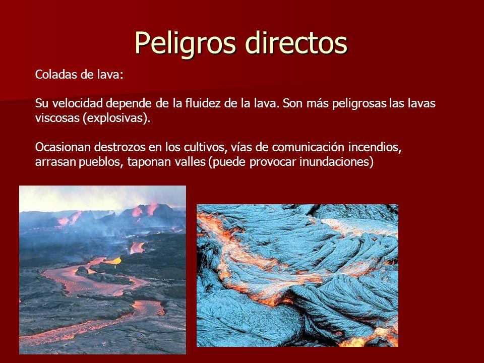 Peligros directos Coladas de lava: Su velocidad depende de la fluidez de la lava. Son más peligrosas las lavas viscosas (explosivas). Ocasionan destro
