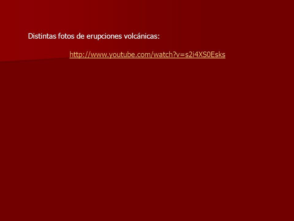 http://www.youtube.com/watch?v=s2i4XS0Esks Distintas fotos de erupciones volcánicas: