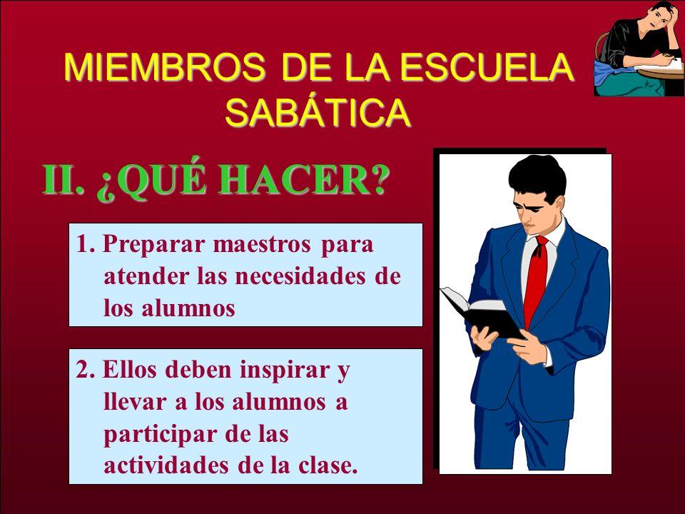 MIEMBROS DE LA ESCUELA SABÁTICA II.¿QUÉ HACER. 1.